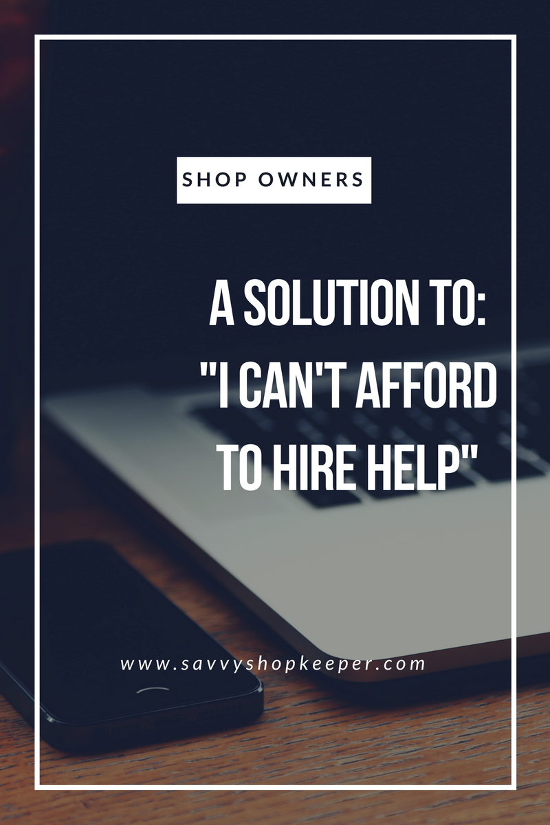 "A solution to ""I can't afford to hire help."""