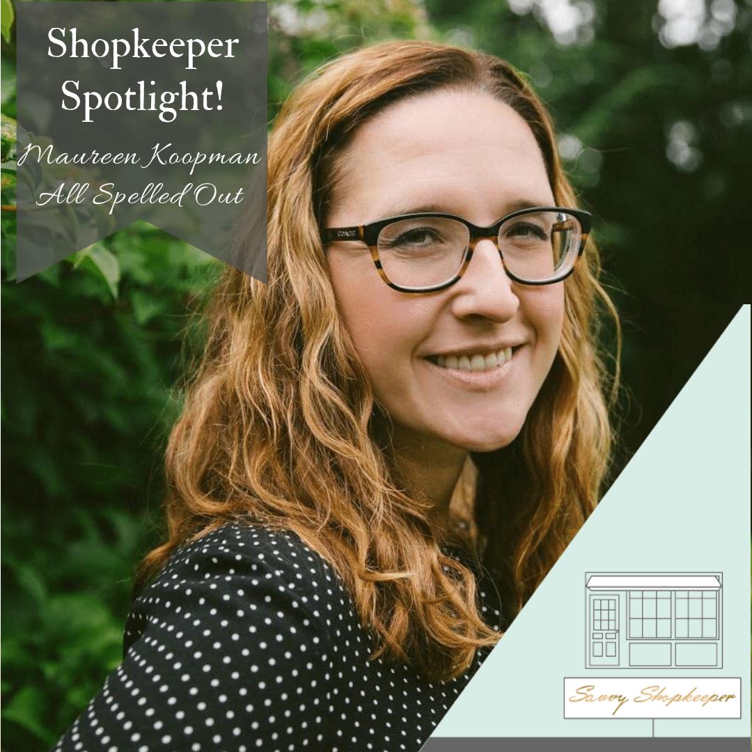 Shopkeeper Spotlight:  Maureen Koopman of All Spelled Out
