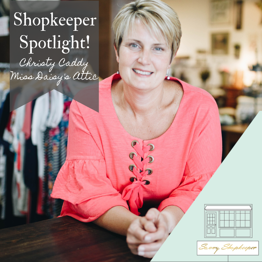 Shopkeeper Spotlight:  Christy Caddy of Miss Daisy's Attic