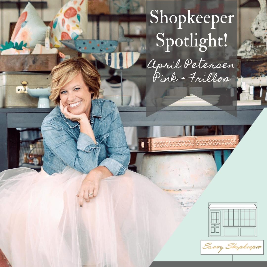 Shopkeeper Spotlight – April Petersen of Pink + Frillos