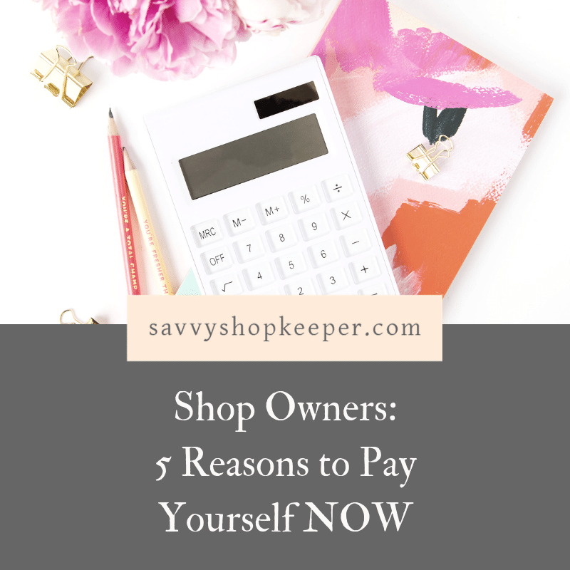 Shop Owners: 5 Reasons to Pay Yourself NOW