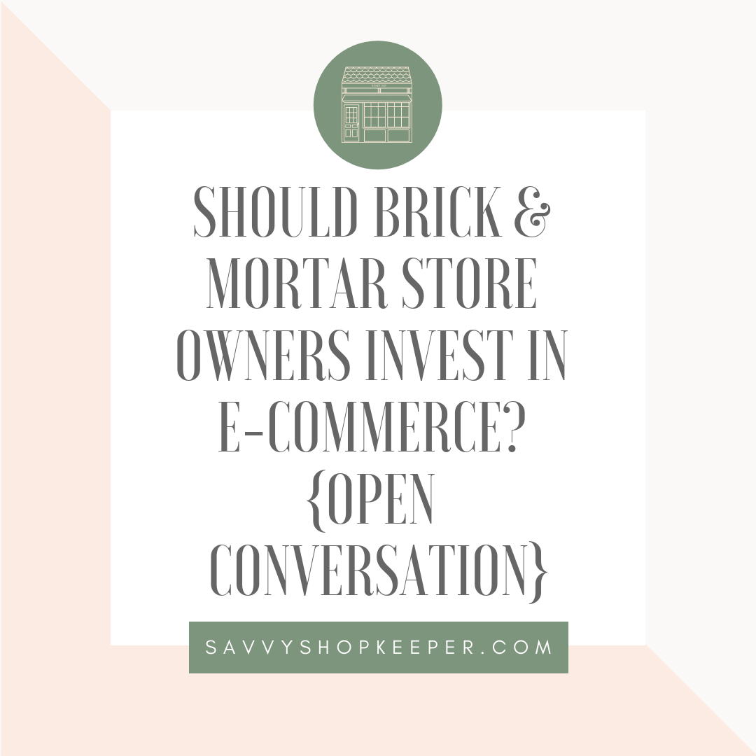 Should Brick & Mortar Store Owners Invest in E-Commerce? {Open Conversation}