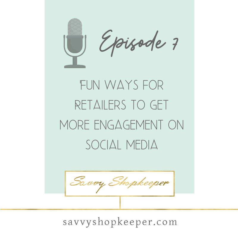 Ep. 7 Five Fun Ways For Retailers To Get More Engagement On Social Media