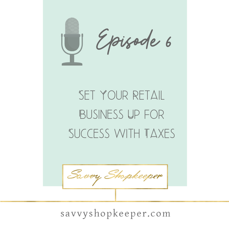 Ep. 6 Set Your Retail Business Up for Success with Taxes