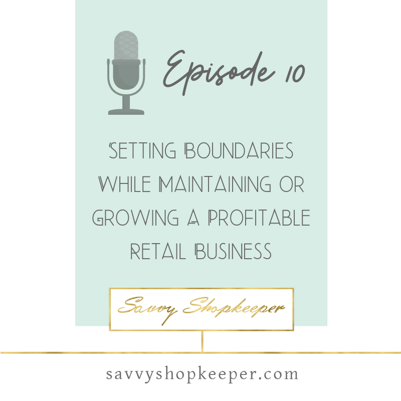 Ep. 10 Setting Boundaries While Maintaining or Growing A Profitable Retail Business