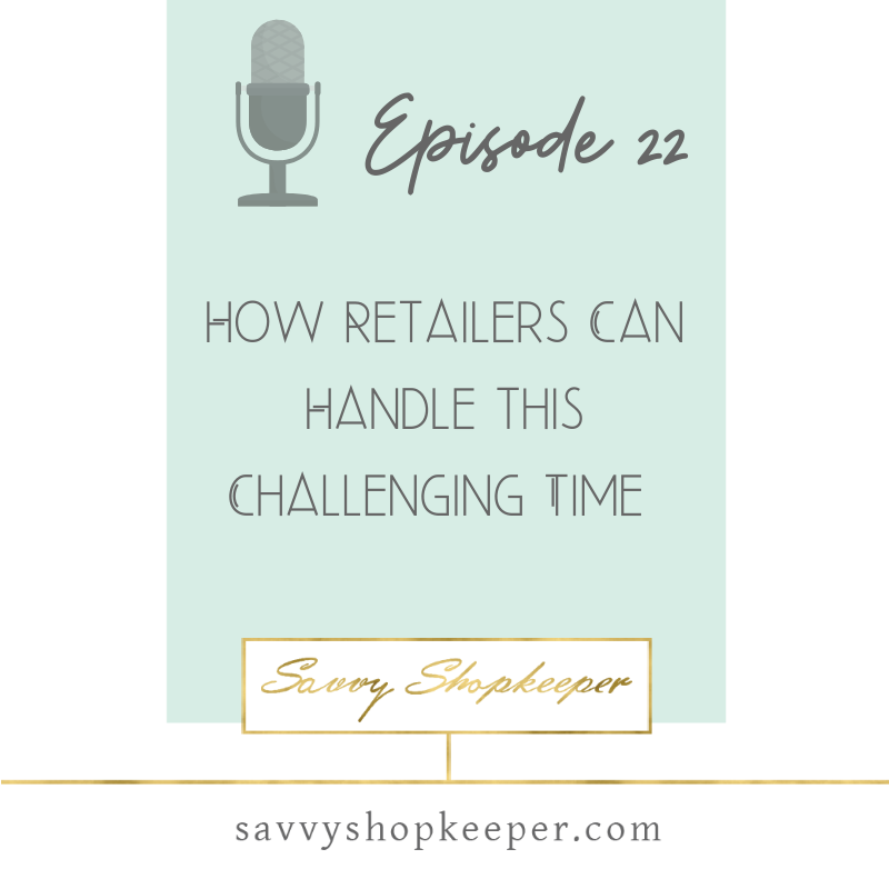 Ep. 22 How Retailers Can Handle this Challenging Time {Coronavirus Episode}