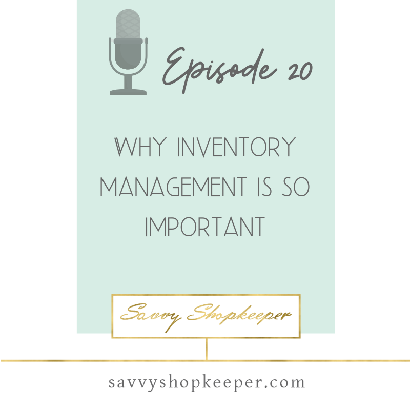 Ep 20 Why Inventory Management is so Important